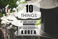 10 Things to See and Do While Visiting South Korea - Living in Another Language