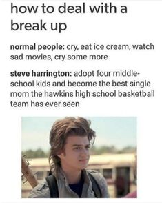 to Deal With a Breakup ft. Steve Harrington, Stranger Things Meme Stranger Things Meme How to Deal With a Breakup ft. Steve Harrington gronkh stranger thingsStranger Things Meme How to Deal With a Breakup ft. Watch Stranger Things, Stranger Things Have Happened, Stranger Things Steve, Stranger Things Season 3, Stranger Things Aesthetic, Stranger Things Theories, Stranger Things Tattoo, Steve Harrington Stranger Things, Stranger Danger