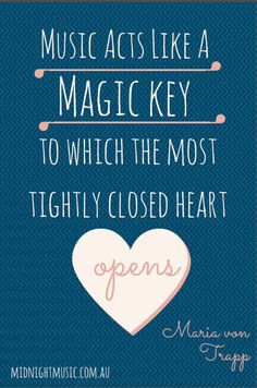 """""""Music acts like a magic key to which the most tightly-closed heart opens"""" ~ Maria Von Trapp  Download a free printable copy here:  http://www.midnightmusic.com.au/2014/01/quoteable-quote-music-acts-like-a-magic-key/  Music quotes for teachers from Midnight Music"""