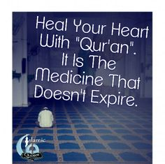 "Heal Your Heart With ""Qur'an"".  It Is The Medicine That Doesn't Expire....."