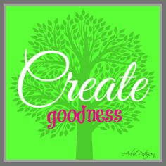 "This is my quote! :) I wish people in our world would spend more time creating goodness online instead of creating chaos and problems. I created this for my blog post, ""Create Goodness."""