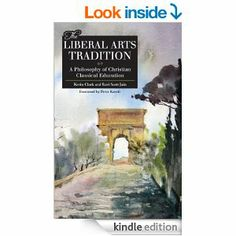 Amazon.com: The Liberal Arts Tradition: A Philosophy of Christian Classical Education eBook: Kevin Clark, Ravi Jain: Kindle Store