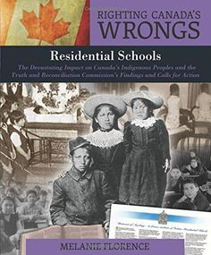 Righting Canada's Wrongs: Residential Schools: The Devastating Impact on Canada's Indigenous Peoples and the Truth and Reconciliation Commission's Findings and Calls for Action: Melanie Florence Indigenous Education, Aboriginal Education, Indigenous Art, Indian Residential Schools, Canadian History, Native Canadian, School Lessons, First Nations, Book Authors