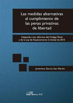 Las Medidas alternativas al cumplimiento de las penas privativas de libertad : adaptado a las reformas del Código Penal y de la Ley de Enjuciamiento Criminal de 2015 / Jerónimo García San Martín