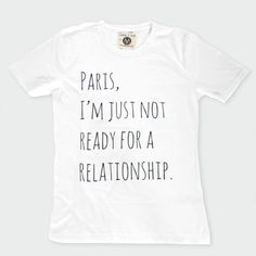 Paris, I'm just not ready for a relationship.