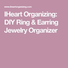 IHeart Organizing: DIY Ring & Earring Jewelry Organizer