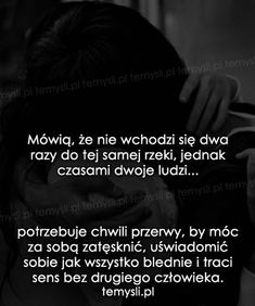 Mówią, że nie wchodzi się dwa razy... True Quotes, Motivational Quotes, Life Without You, Romantic Quotes, All You Need Is Love, Motto, Funny, Audi A6, Aga