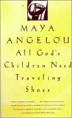 All God's Children Need Traveling Shoes, maya angelou books - Google Search