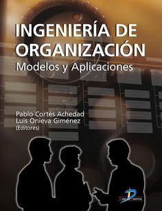 Cortés Achedad, Pablo. Ingeniería de organización. modelos y aplicaciones. [En línea] 1ª Madrid  España: ebrary.2010 ISBN  9788479787059 Disponible en Biblioteca Virtual ebrary