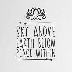 Yoga inspiration. Sky above. Earth below. Peace within.