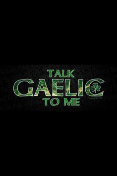 Irish - I don't speak or understand Gaelic unfortunately, but it is such a beautiful language to listen to Celtic Pride, Irish Pride, Irish Celtic, Irish Fans, Outlander, Scottish Gaelic, Gaelic Irish, Irish Quotes, Irish Sayings