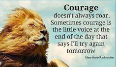Courage doesn't always roar.. #courage #innerstrength