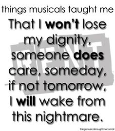 That I Won't Lose My Dignity, Someone Does Care, Someday, If Not Tomorrow, I Will Wake From This Nightmare.