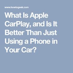 What Is Apple CarPlay, and Is It Better Than Just Using a Phone in Your Car?