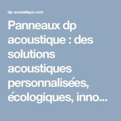 Panneaux dp acoustique : des solutions acoustiques personnalisées, écologiques, innovantes et esthétiques. Solution, Acoustic Panels, Sound Proofing