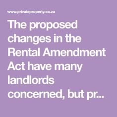 The proposed changes in the Rental Amendment Act have many landlords concerned, but property professionals believe that more clear regulations will have a positive impact on the rental sector.