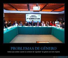 PROBLEMAS DE GÉNERO - Sabes que existen cuando la comisión de ''igualdad'' de género son sólo mujeres
