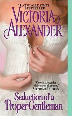 Seduction of a Proper Gentleman / Victoria Alexander ~ To break a centuries-old curse, beautiful, headstrong Lady Kathleen MacDavid knows she must ignore every rule of propriety by seducing—and marrying—the Earl of Norcroft. So she sets off for London, braving scandal and ruin to achieve her goal . . . until a crazy bump on the head makes her forget nearly everything.