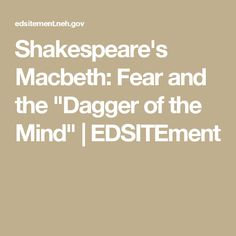 "the dagger of the mind essay The tragedy of macbeth: fair is foul, and foul is fair essays dagger is ""a dagger of the mind, a false creation, proceeding from the heat-oppressed brain,"" seeming almost to encourage his plan to kill duncan."