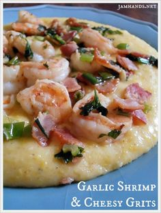 Garlic Shrimp and Cheesy Grits ~I'd go about half on cheese if I use this recipe again- the shrimp were PERFECT~L