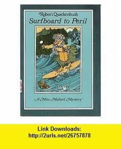 Surfboard to peril A Miss Mallard mystery (9780138779863) Robert M Quackenbush , ISBN-10: 0138779864  , ISBN-13: 978-0138779863 ,  , tutorials , pdf , ebook , torrent , downloads , rapidshare , filesonic , hotfile , megaupload , fileserve