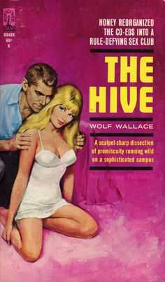 """Wolf Wallace - The Hive Beacon Books 1966 Cover Artist: unknown . looks like Robert Stanley """"Honey reorganized the co-eds into a rule-defying sex club. Arte Do Pulp Fiction, Pulp Fiction Book, Fiction Novels, Vintage Book Covers, Vintage Books, Vintage Artwork, 1950 Pinup, Gothic Fantasy Art, Pulp Magazine"""