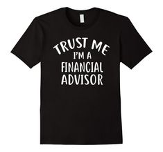 Trust Me I'm A Financial Advisor Tee - Financial Advisor Shirt  Trust Me I'm A Financial Adviser T-Shirt