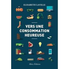 Vers une consommation heureuse : moins consommer, mieux consommer