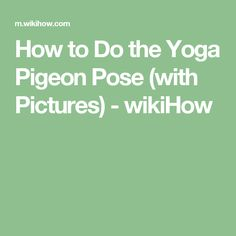 How to Do the Yoga Pigeon Pose (with Pictures) - wikiHow