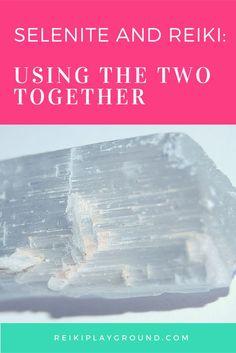 Selenite and Reiki: Using the two together. Using crystals with Reiki. Reiki tips crystal healing