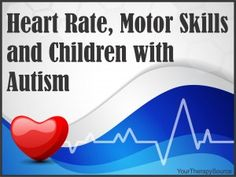 Your Therapy Source: Heart Rate, Motor Skills and Children with Autism. Pinned by SOS Inc. Resources. Follow all our boards at pinterest.com/sostherapy/ for therapy resources.