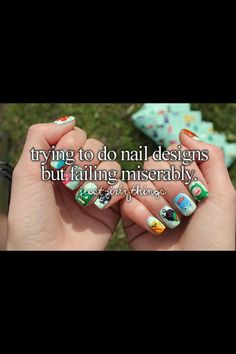 Just girly things. Especially these Pinterest nails designs. I think I've failed more than any other girl alive