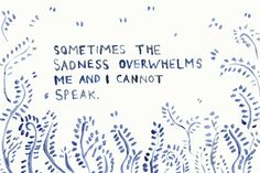 Sometimes the sadness overwhelms me and i cannot speak - Amelia Edmonston Heart Aches, Missing My Son, Words That Describe Me, Battle Scars, My Beautiful Daughter, Losing A Child, Losing Someone, Graveyards, I Miss Him