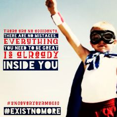 Everything you need to be great is inside you. #existnomore