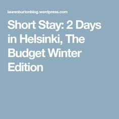 Short Stay: 2 Days in Helsinki, The Budget Winter Edition