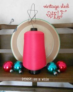 A spool of thread becomes a quick little tree | Dashing Through the Snow: A Vintage Sled Shelf at http://deniseonawhim.blogspot.com