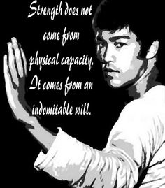I love this statement.  Bruce Lee understood the balance between physical health and mental strength.  In all his movies he was always thin but ripped.  Indominal spirit was always emphasized by instructor Mr. Juan Fogal of Fogal's Taekwondo in Santa Rosa, CA.
