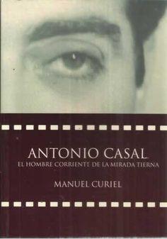 Antonio Casal, el hombre corriente de la mirada tierna / Manuel Curiel Fernández PublicaciónLugo : Grupo Fotocinematográfico Fonmiñá, D.L. 2011