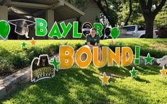 BAYLOR BOUND! Celebrate your Baylor Bear!! Say it in the Yard! Diy Graduation Gifts, Outdoor Graduation Parties, Graduation Yard Signs, College Graduation Parties, Graduation Party Supplies, Graduation Banner, Graduation Quotes, Grad Parties, Graduation Ideas