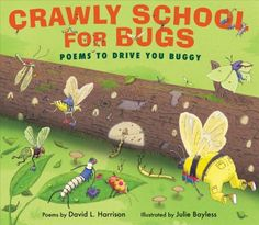 Crawly School for Bugs: Poems to Make You Buggy by David L. Harrison