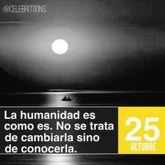 «La humanidad es como es. No se trata de cambiarla, sino de conocerla.» . Gustave Flaubert  (1821 - 1880) Novelista francés. Romántico melancólico.