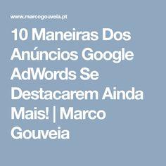10 Maneiras Dos Anúncios Google AdWords Se Destacarem Ainda Mais! | Marco Gouveia