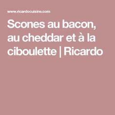 Scones au bacon, au cheddar  et à la ciboulette   Ricardo