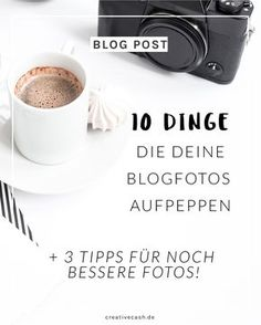 10 Dinge, die deine Blogfotos sofort aufpeppen + 3 Tipps für noch bessere Fotos!
