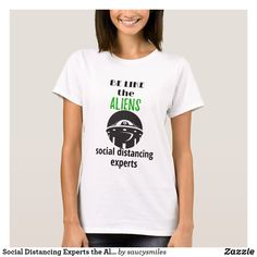 Shop Social Distancing Experts the Aliens T-Shirt created by saucysmiles. Alien Quotes, Cute Alien, Aliens Funny, Detail Shop, Holiday Photo Cards, Tee Design, Custom Clothes, Captions, Funny Tshirts