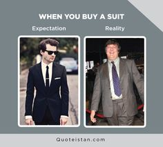 Expectation Vs Reality: When you buy a suit Buy Suits, Expectation Reality, Quote Of The Day, Funny Pictures, Life Quotes, Suit Jacket, Inspirational Quotes, Humor, Motivation