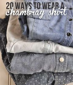 20 fun ways to wear a chambray. Now that I have one this should help
