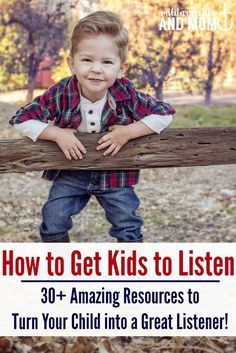 Over 30 resources for how to make kids listen and turn your child into an amazing listener!