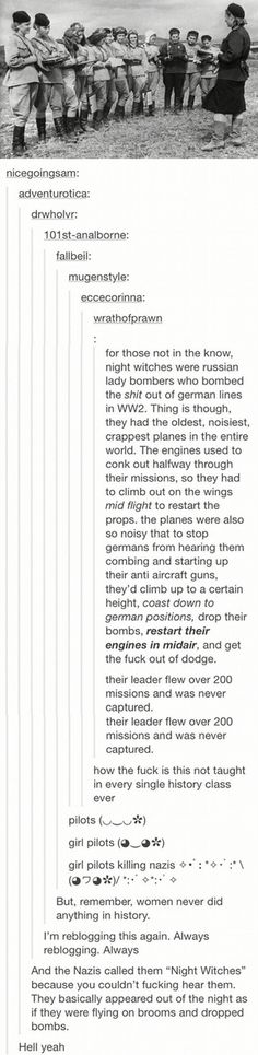night witches<<< Why thee fuck isn't his taught in ALL history classes? It just teaches students that men do everything and women are meant to be housewives if they don't teach this amazing shit! I wanna know more about these amazing women. The More You Know, Good To Know, Women In History, History Major, History Class, History Books, History Teachers, History Facts, Nasa History