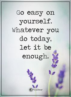 Go easy on yourself. Whatever you do today, let it be enough.  #powerofpositivity #positivewords  #positivethinking #inspirationalquote #motivationalquotes #quotes #life #love #wordstoliveby #anxiety #commontrigger